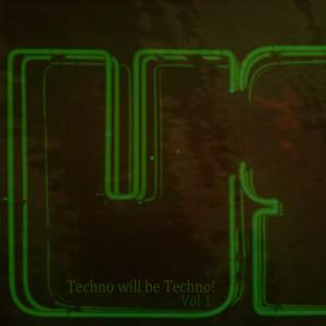 Techno Will Be Techno Vol. 1
