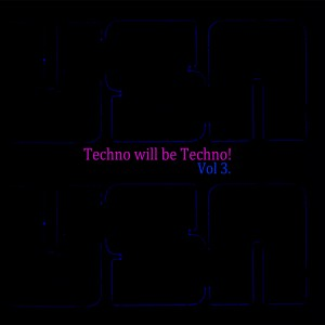 Various Artists - Techno Will Be Techno Vol. 3